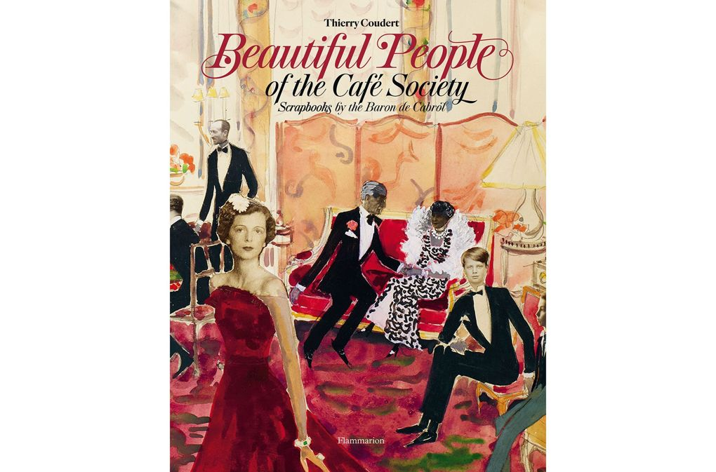 Beautiful People of the Café Society: Scrapbooks by the Baron de Cabrol by Baron de Cabrol, text by Thierry Coudert (£75, Rizzoli)