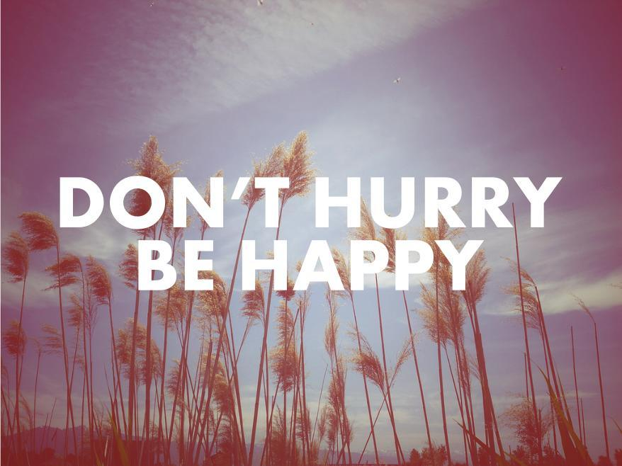 Dont-Hurry-Be-Happy