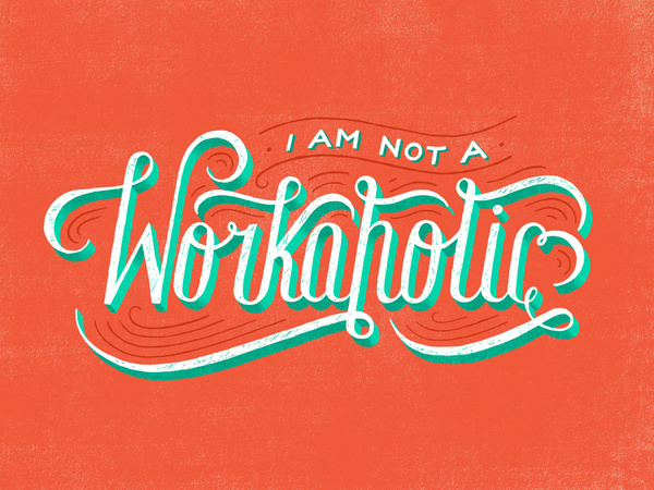 I am not a workaholic