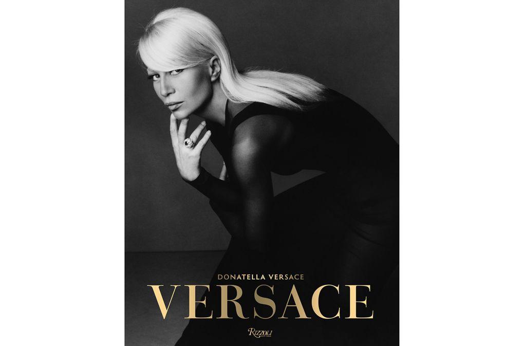 Versace, by Donatella Versace, Maria Luisa Frisa and Stefano Tonchi (£65, Rizzoli)